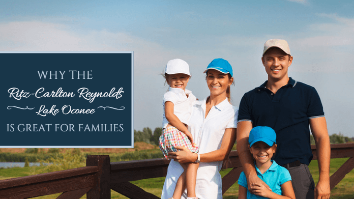 Why Ritz Carlton Reynolds, Lake Oconee is great for families